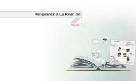 Copy of Vengeance à La Réunion