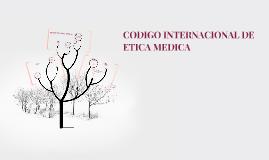 Copy of CODIGO INTERNACIONAL DE ETICA MEDICA