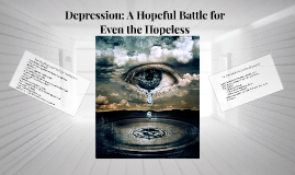 Depression: A Hopeful Battle for Even the Hopeless