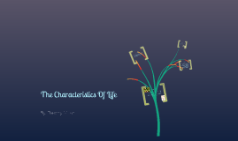 The Characteristics Of Life.
