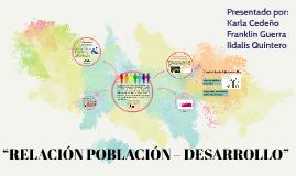 """""""RELACIÓN POBLACIÓN – DESARROLLO"""""""