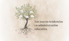 Copy of Las nuevas tendencias en gestion educativa