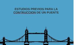 ESTUDIOS PREVIOS PARA LA CONTRUCCION DE UN PUENTE