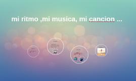 mi ritmo ,mi musica, mi cancion ...