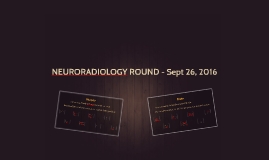Neuroradiology round - Sept 26, 2016
