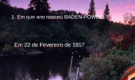 1. Em que ano nasceu BADEN-POWELL?
