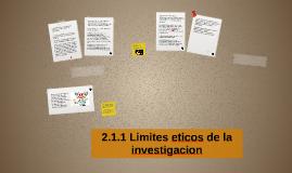 Copy of 2.1.1 Limites eticos de la investigacion