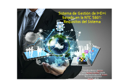 Sistema de Gestión de I+D+i basado en la NTC 5801: Requisito