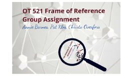 Copy of OT 521 Frame of Reference