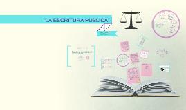 """""""LA ESCRITURA PUBLICA"""""""
