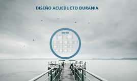 DISEÑO ACUEDUCTO DURANIA