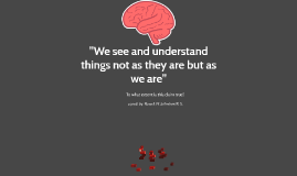 """Copy of """"We see and understand things not as they are but as we are"""""""
