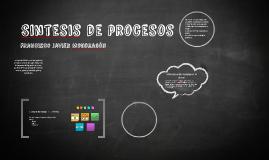 Copy of Sintesis de procesos
