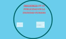 INSIDENCIA DE LA PUBLICIDAD EN LA DIGNIDAD HUMANA