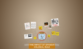 Copy of THE IMPACT OF SPANISH COLONIAL RULE