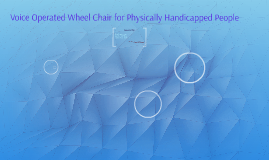 Voice Operated Wheel Chair for Physically Handicapped People