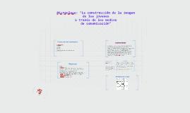 """Copy of Microclase: """"La construcción de la imagen de los jóvenes"""