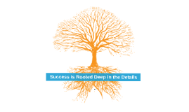 Success is Rooted Deep in the Details