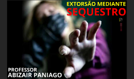 EXTORSÃO MEDIANTE SEQUESTRO