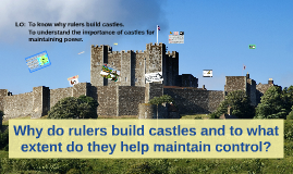 Why do rulers build castles and to what extent do they help maintain control?