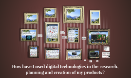 How have I used digital technologies in the research, planni