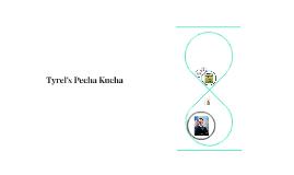 Tyrel's Pecha Kucha