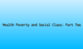 Wealth, Poverty, and Social Class: Part Two