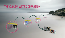 THE CLOUDY WATER OPERATION