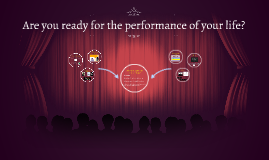 Are you ready for the performance of your life?