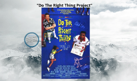 """Do The Right Thing"" Proj."