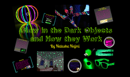Glow in the Dark Objects and How they Work