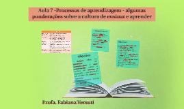 Aula 7-506-Processos de aprendizagem - algumas ponderações sobre a cultura de ensinar e aprender