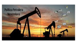 Copy of Política Petrolera Venezolana