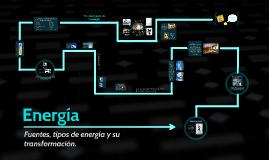 Copy of Energía - Fuentes, tipos de energía y su transformación