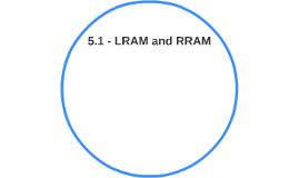 5.1 - LRAM and RRAM
