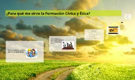 Copy of ¿Para qué me sirve la Formación Cívica y Ética?
