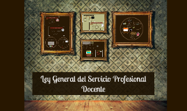 Copy of Ley General del Servicio Profesional Docente