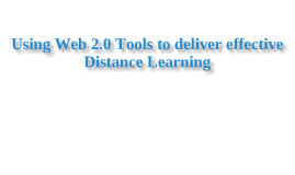 Using Web 2.0 to deliver effective Distance Learning