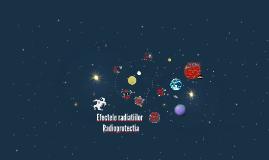 Copy of  Efectele radiatiilor