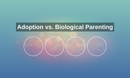 Adoption vs. Biological Parenting