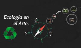 Copy of Unidad 1 ecologia en el Arte.