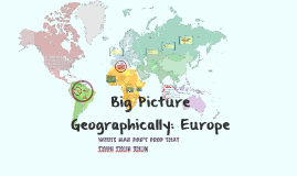 Big Picture Geographically: Europe