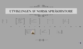 UTVIKLINGEN AV NORSK SPRÅKHISTORE