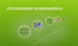 CIVILIZACIONES  DE MESOAMERICA.
