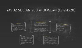 YAVUZ SULTAN SELİM DÖNEMİ (1512-1520)