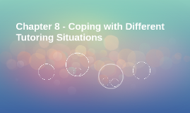 Chapter 8 - Coping with Different Tutoring Situations
