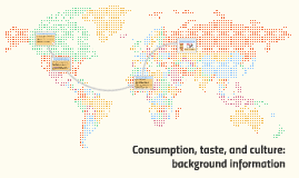 Consumption, taste, and culture: background information
