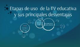 Copy of Etapas de uso  de la TV educativa y sus principales desventajas