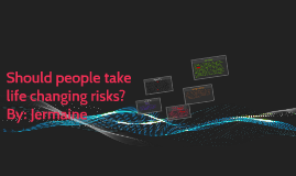 Should people take life changing risks?