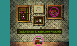 Copy of Estudio de caso de paciente con Neumonía